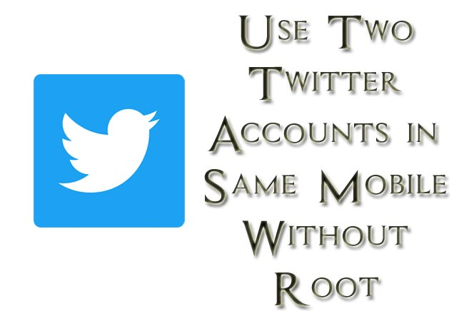 Use Two Twitter Accounts on Same Android Mobile Without Root