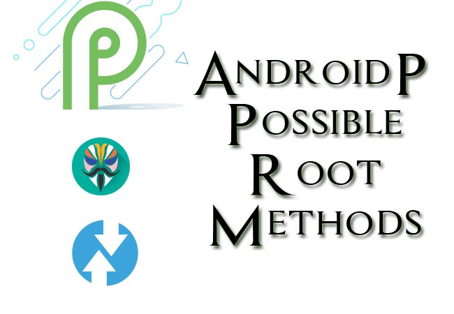 Root Android P-List Of Possible Methods