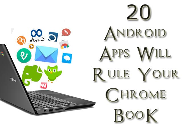 Best 20 Android Apps Which Will Rule your Chromebook