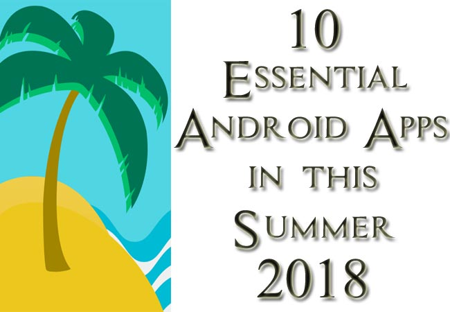10 Essential Android Apps in this Summer 2018