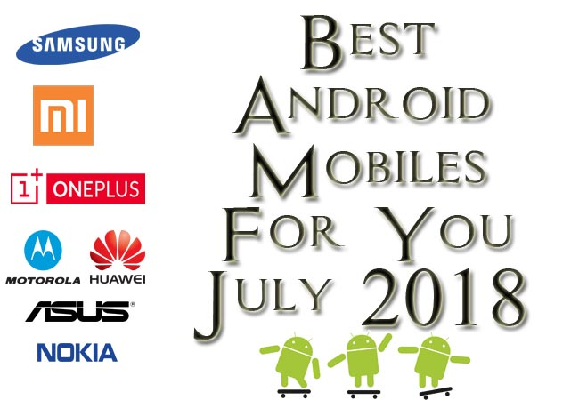 Best Android Mobiles July 2018 Complete List