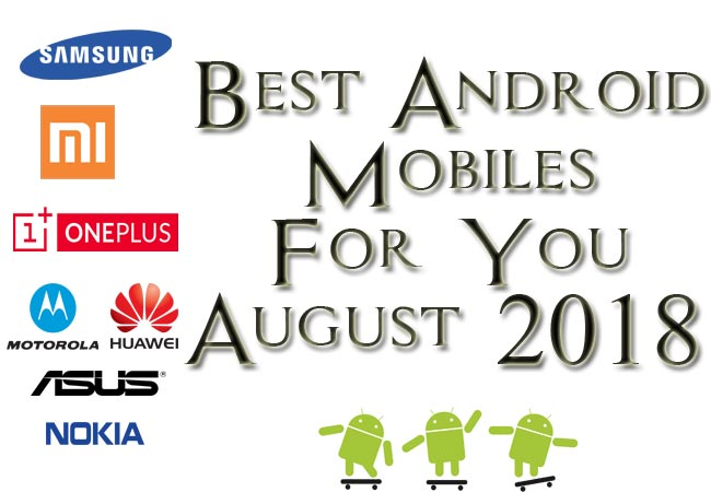 Best Android Mobiles August 2018 Complete List