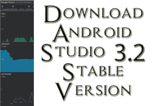 Download Android Studio 3.2 Stable For Windows, Mac, and Linux Installation Guide