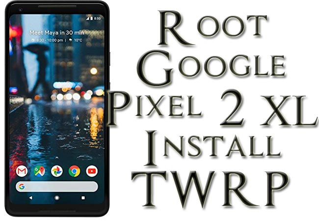 Root Google Pixel 2 XL Install Official TWRP