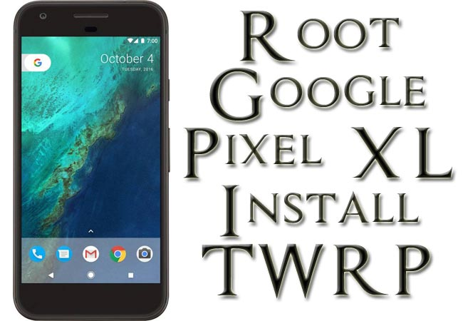 Root Google Pixel XL Install Official TWRP