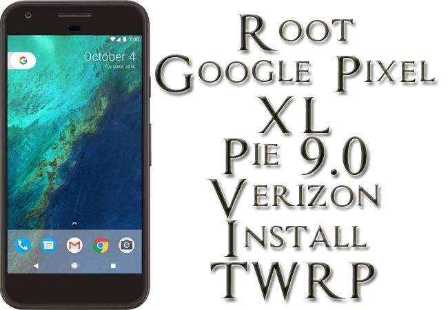 Root Google Pixel XL Verizon Pie 9.0 Install TWRP
