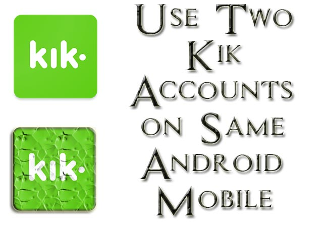 Use Two Kik Accounts on Same Android Mobile Easy Method