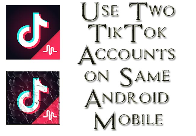 Use Two TikTok Accounts on Same Android Mobile Easy Method (Including musical.ly)